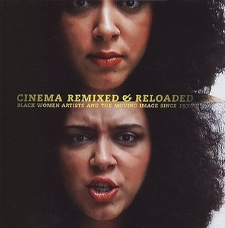 Cinema Remixed and Reloaded: Black Women and the Moving Image Since 1970