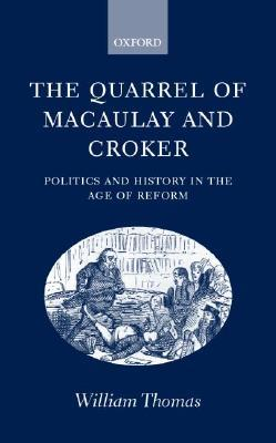 The Quarrel of Macaulay and Croker: Politics and History in the Age of Reform