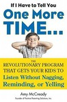 If I Have to Tell You One More Time. . .: The Revolutionary Program That Gets Your Kids To Listen Without Nagging, Reminding, or Yelling