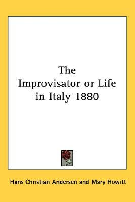 The Improvisator or Life in Italy 1880