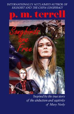 Songbirds Are Free: Inspired by the True Story of the Abduction and Captivity of Mary Neely