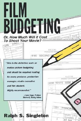 Film Budgeting: Or How Much Will It Cost to Shoot Your Movie?