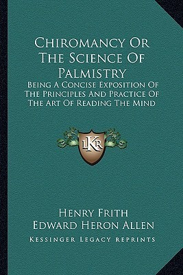 Chiromancy or the Science of Palmistry: Being a Concise Exposition of the Principles and Practice of the Art of Reading the Mind