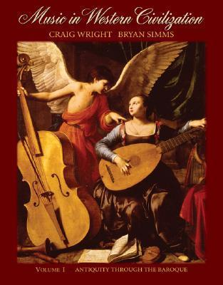 Music in Western Civilization, Volume I: Antiquity Through the Baroque