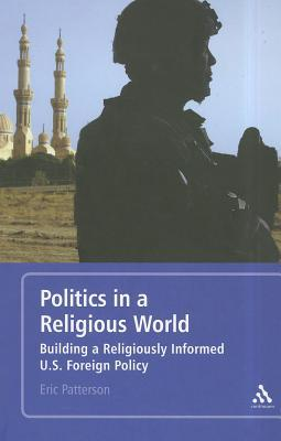 Politics in a Religious World: Building a Religiously Informed U.S. Foreign Policy