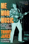 Me, the Mob, and the Music: One Helluva Ride with Tommy James & The Shondells