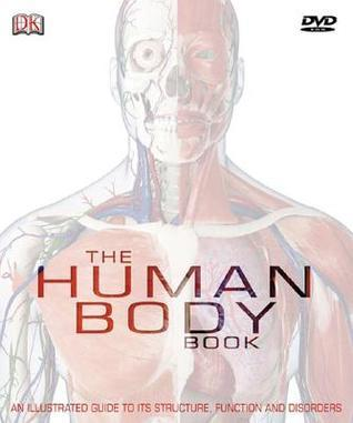 The Human Body Book: An Illustrated Guide to Its Structure, Function and Disorders
