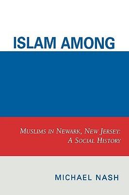 Islam Among Urban Blacks: Muslims in Newark, New Jersey: A Social History