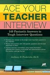Ace Your Teacher Interview by Anthony D. Fredericks