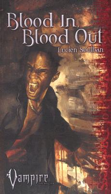 Blood In, Blood Out by Lucien Soulban