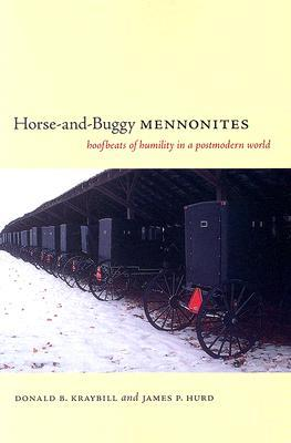 Horse-And-Buggy Mennonites by Donald B. Kraybill