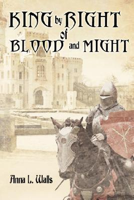 Ebook King by Right of Blood and Might by Anna L. Walls PDF!