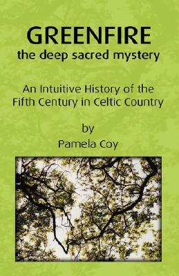 Greenfire: The Deep Sacred Mystery: An Intuitive History of the Fifth Century in Celtic Country