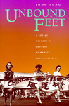 Unbound Feet: A Social History of Chinese Women in San Francisco