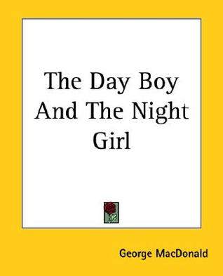 The Day Boy and the Night Girl by George MacDonald