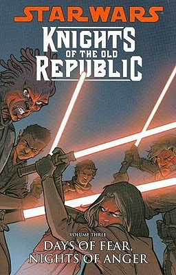 Star Wars: Knights of the Old Republic, Vol. 3: Days of Fear, Nights of Anger (Star Wars: Knights of the Old Republic, #3)