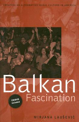 Balkan Fascination: Creating an Alternative Music Culture in America [With CD/DVD]