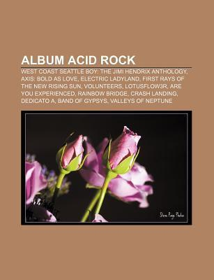 Album Acid Rock: West Coast Seattle Boy: The Jimi Hendrix Anthology, Axis: Bold as Love, Electric Ladyland, First Rays of the New Rising Sun
