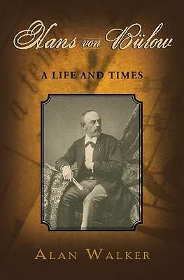 Hans Von Bulow: A Life and Times