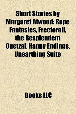 Short Stories by Margaret Atwood (Study Guide): Rape Fantasies, Freeforall, the Resplendent Quetzal, Happy Endings, Unearthing Suite
