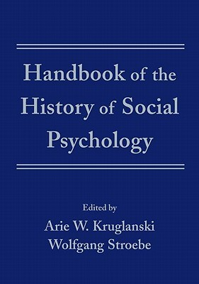 Handbook of the History of Social Psychology by Arie W. Kruglanski