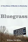 Bluegrass : A True Story of Murder in Small-Town Kentucky