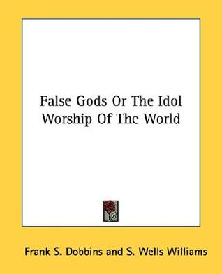 False Gods or the Idol Worship of the World