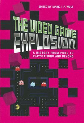 the-video-game-explosion-a-history-from-pong-to-playstation-and-beyond