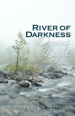 River of Darkness Oceans of Light