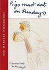 Pigs Must Eat On Sundays (Ben Hartley Notebooks)