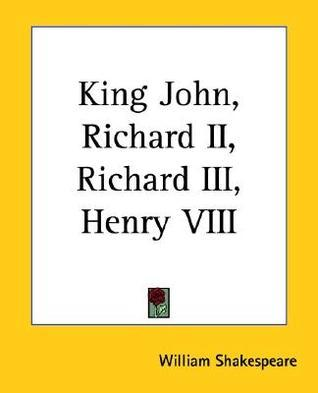 King John, Richard II, Richard III, Henry VIII