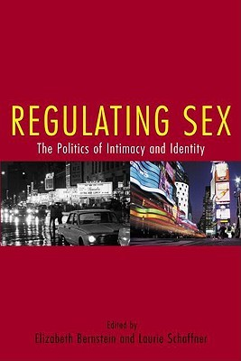 Regulating Sex: The Politics of Intimacy and Identity