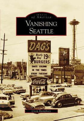 Vanishing Seattle (Images of America: Washington)