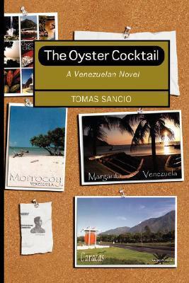 Ebook The Oyster Cocktail: A Venezuelan Novel by Tomas Sancio PDF!