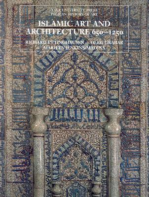 Islamic Art and Architecture, 650-1250 by Richard Ettinghausen