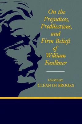 On The Prejudices Predilections And Firm Beliefs Of William  On The Prejudices Predilections And Firm Beliefs Of William Faulkner By  Cleanth Brooks