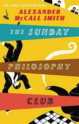 The Sunday Philosophy Club by Alexander McCall Smith