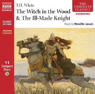 The Witch in the Wood/The Ill-Made Knight (The Once & Future King, #2-3)