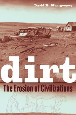 Dirt the erosion of civilizations by david r montgomery 587916 fandeluxe Images