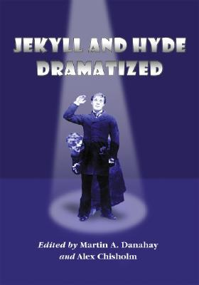 Jekyll and Hyde Dramatized: The 1887 Richard Mansfield Script and the Evolution of the Story on Stage
