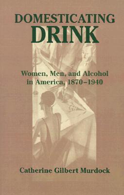 Domesticating Drink by Catherine Gilbert Murdock
