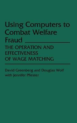 Using Computers to Combat Welfare Fraud: The Operation and Effectiveness of Wage Matching