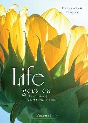 Life Goes On, Volume 1: A Collection of Short Stories & Poems