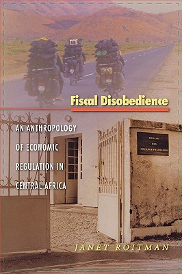 Fiscal Disobedience: An Anthropology of Economic Regulation in Central Africa por Janet Roitman 978-0691118703 PDF iBook EPUB