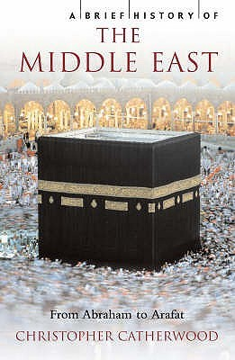 A Brief History of the Middle East by Christopher Catherwood