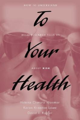 To Your Health: How to Understand What Research Tells Us about Risk