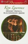 Desert Prince, Blackmailed Bride by Kim Lawrence
