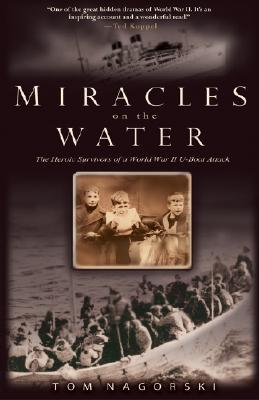 Miracles on the Water: The Heroic Survivors of a World War II U-Boat Attack