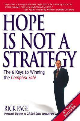 Hope Is Not a Strategy: The 6 Keys to Winning the Complex Sale