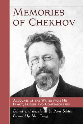 Memories of Chekhov: Accounts of the Writer from His Family, Friends and Contemporaries
